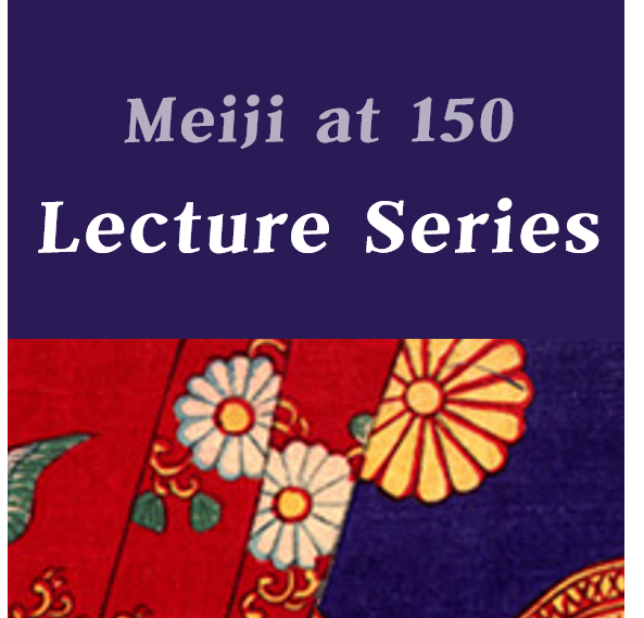 Lecture Series: Meiji At 150 Lecture Series